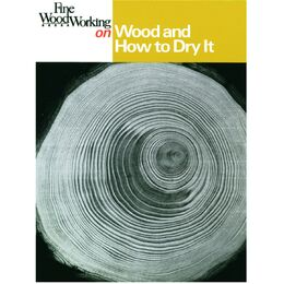 Fine Woodworking on Wood and How to Dry It