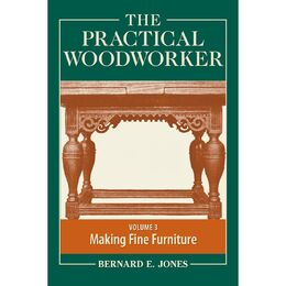The Practical Woodworker Volume 3: Making Fine Furniture