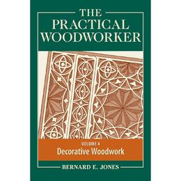 The Practical Woodworker Volume 4: Decorative Woodwork