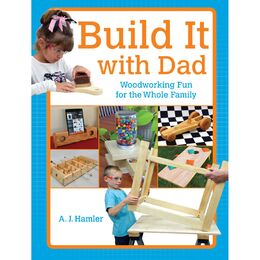 Build It with Dad - Woodworking Fun for the Whole Family