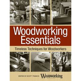 Woodworking Essentials: Timeless Techniques for Woodworkers