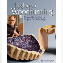 Hogbin on Woodturning: Masterful Projects Uniting Purpose, Form & Technique
