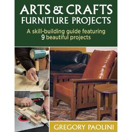 Arts & Crafts Furniture Projects: A Skill-Building Guide Featuring 9 Beautiful Projects