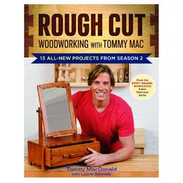 Rough Cut Woodworking with Tommy Mac: 13 All-New Projects from Season 2