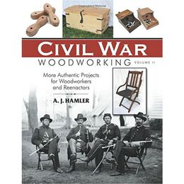 Civil War Woodworking Vol. II: More Authentic Projects for Woodworkers and Reenactors