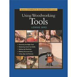 Complete Illustrated Guide to Using Woodworking Tools