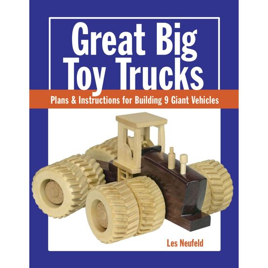Great Big Toy Trucks: Plans & Instructions for Building 9 Giant Vehicles